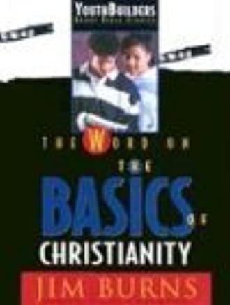 The Word on the Basics of Christianity (Youthbuilders Group Bible Studies) by Jim Burns (1994-12-02)