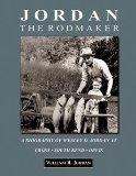 Jordan the rodmaker; a biography of Wesley D. Jordan at Cross, South Bend, Orvis