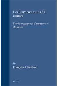 Les Lieux Communs Du Roman: Steréotypes Grecs d'Aventure Et d'Amour (Mnemosyne, Bibliotheca Classica Batava Supplementum)