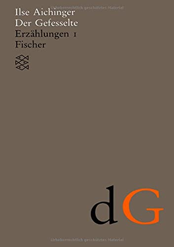 Der Gefesselte: Erzählungen 1 (1948-1952) (Ilse Aichinger, Werke in acht Bänden (Taschenbuchausgabe))