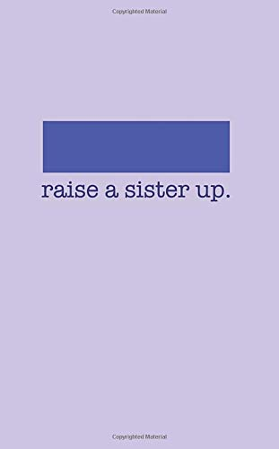Raise A Sister Up.: A Journal Designed To Recognize Your Personal Story Line Ruled With Bonus Blank & Positive Words List Pages