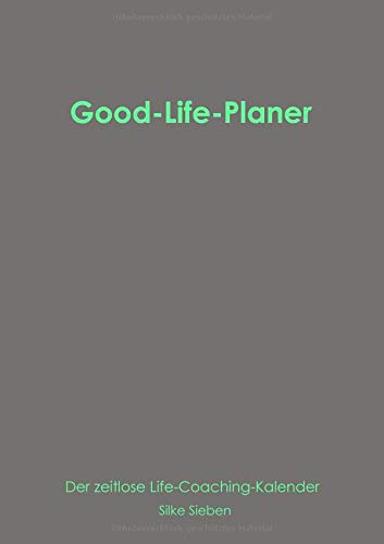 Good-Life-Planer: Der zeitlose Life-Coaching Kalender (Der Good-Life-Planer)