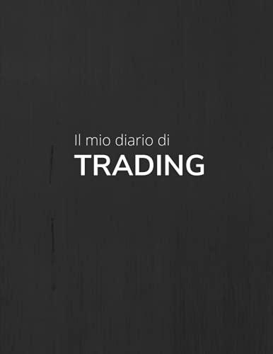 Il mio dario de Trading: Diario di trading per trader attivi | Libro di trading giornaliero per annotare, analizzare e tracciare le tue transazioni | ... forex, futures e azioni | Grande formato