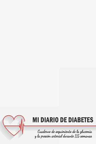 Mi diario de diabetes: Cuaderno de diabetes El cuaderno para el control del azúcar en la sangre Control de diabetes | Registro Niveles de Azúcar | ... y la presión arterial durante más de 2 años