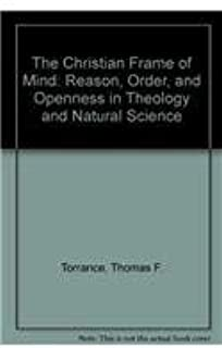 Christian Frame of Mind: Reason, Order, and Openness in Theology and Natural Science
