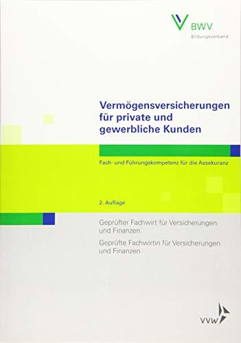 Vermögensversicherungen für private und gewerbliche Kunden: Fach- und Führungskompetenz für die AssekuranzGeprüfter Fachwirt für Versicherungen und ... und Finanzen (Fachwirt-Literatur)