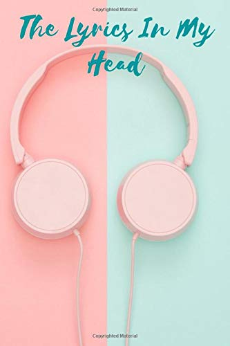 The Lyrics In My Head: Lyrics Notebook - Songwriting Journal: Blank Lined & Manuscript Paper 120 pages , 6.9. Great gift for teens, girls, women , men ,music lovers