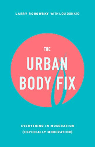 The Urban Body Fix: Everything In Moderation (Especially Moderation) (English Edition)