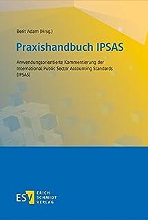 Praxishandbuch IPSAS: Anwendungsorientierte Kommentierung der International Public Sector Accounting Standards (IPSAS) (Ge...