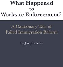 What Happened to Worksite Enforcement?: A Cautionary Tale of Failed Immigration Reform