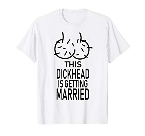 This Dickhead is getting Married Party T-Shirt