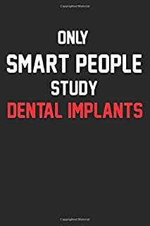 Only Smart People Study Dental Implants Notebook - Funny Dental Implants Journal Gift: Lined Dental Implants Medicine book...