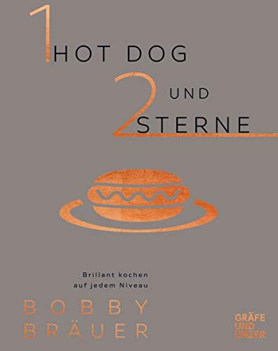Ein Hot Dog und zwei Sterne: Brillant kochen auf jedem Niveau (Gräfe und Unzer Einzeltitel)
