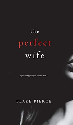 The Perfect Wife A Jessie Hunt Psychological Suspense Thriller Book One 1 product image