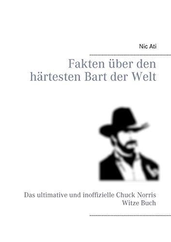 Fakten über den härtesten Bart der Welt: Das ultimative und inoffizielle Chuck Norris Witze Buch
