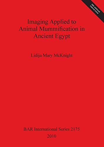 Imaging Applied to Animal Mummification in Ancient Egypt (BAR International Series)