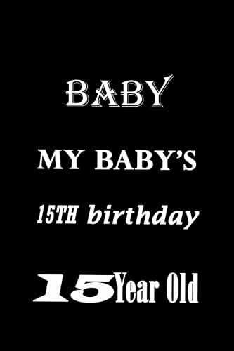 """My BaBay's 15 th Birthday 15 Year Old: journal, notebook, 120 lined pages and size of (6"""" x 9"""")"""