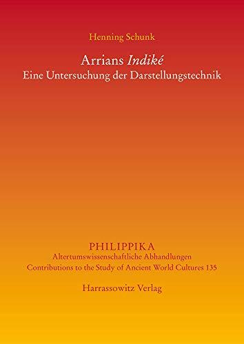 Arrians Indiké: Eine Untersuchung der Darstellungstechnik (Philippika / Altertumskundliche Abhandlungen)