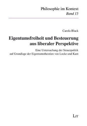 Eigentumsfreiheit und Besteuerung aus liberaler Perspektive: Eine Untersuchung der Steuerpolitik auf Grundlage der Eigentumstheorien von Locke und Kant