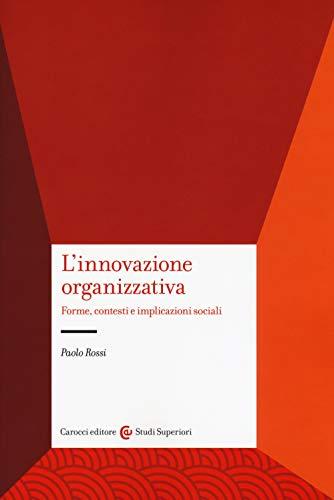 L'innovazione organizzativa. Forme, contesti e implicazioni sociali