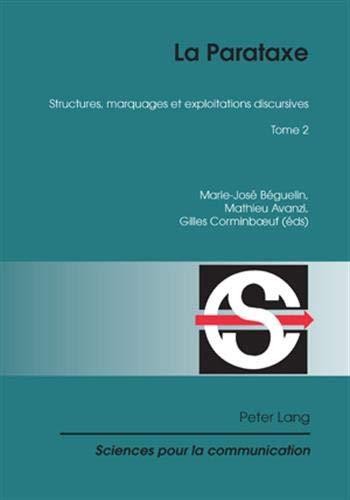 La Parataxe: Tome 2- Structures, marquages et exploitations discursives (Sciences pour la communication, Band 92)