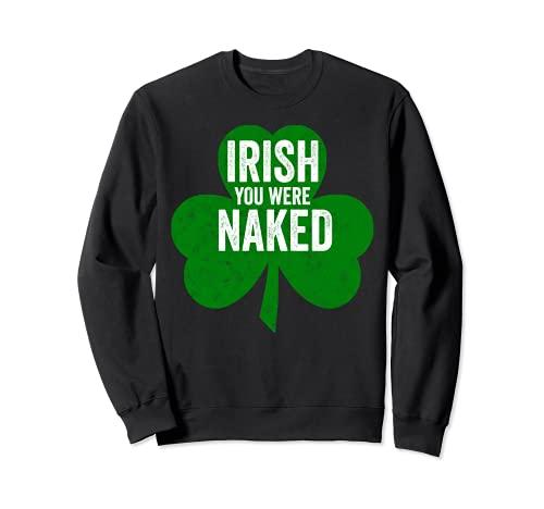 San Patricio Día Regalo Irlandés Usted estaba desnudo Sudadera