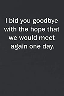 I bid you goodbye with the hope that we would meet again one day.: 6x9 Lined Blank Notebook To Write Notes an Ideas, Origi...