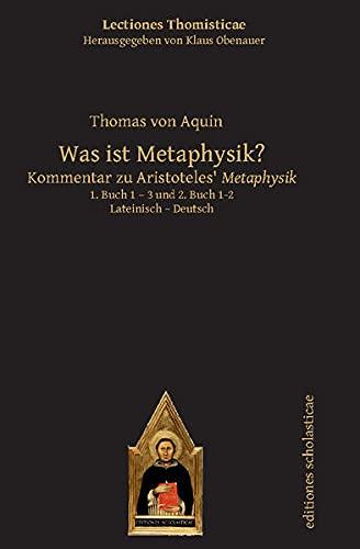 Was ist Metaphysik?: Kommentar zu Aristoteles' Metaphysik. 3. Buch. Lateinisch – Deutsch: Kommentar zu Aristoteles Metaphysik. Lateinisch / Deutsch (Lectiones Thomisticae)