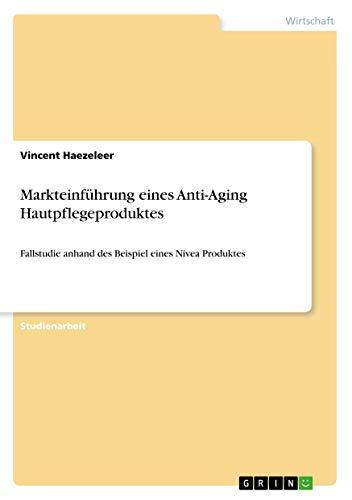 Markteinführung eines Anti-Aging Hautpflegeproduktes: Fallstudie anhand des Beispiel eines Nivea Produktes