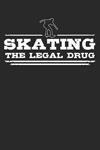 Skating - The legal drug: 6 x 9 Lined Ruled Notebook Journal Gift For Skaters And Skateboarders (108 Pages)