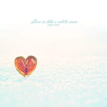 Love Is Like A White Snow