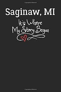 Saginaw, MI It's Where My Story Began: 6x9 Saginaw, MI Notebook Hometown Journal from City of Birth