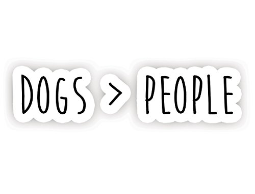 Dogs are Greater Than People - Inspirational Quote Stickers - 2.5' Vinyl Decal - Laptop, Decor, Window Vinyl Decal Sticker