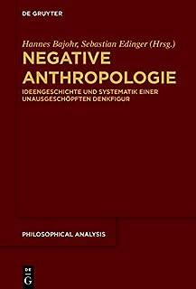 Negative Anthropologie: Ideengeschichte Und Systematik Einer Unausgeschöpften Denkfigur