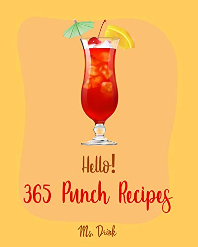 Hello! 365 Punch Recipes: Best Punch Cookbook Ever For Beginners [Cranberry Cookbook, Champagne Cookbook, Non Alcoholic Cocktail Cookbook, Punch Bowl Recipe ... Cocktail Recipes] [Book 1] (English Edition)