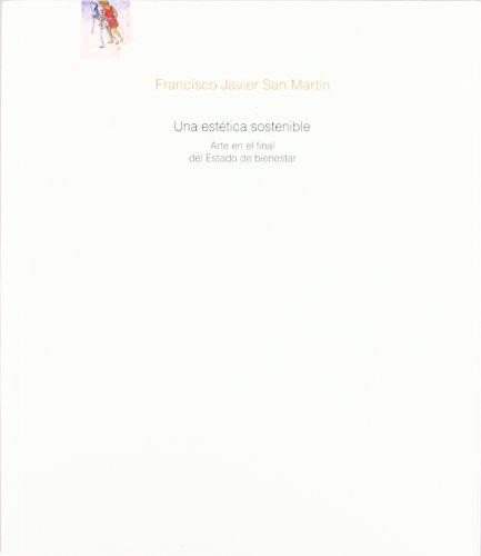 Una estética sostenible : arte en el final del estado de bienestar (Cuadernos de la cátedra Jorge Oteiza)