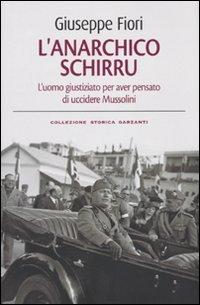 L'anarchico Schirru. L'uomo giustiziato per aver pensato di uccidere Mussolini