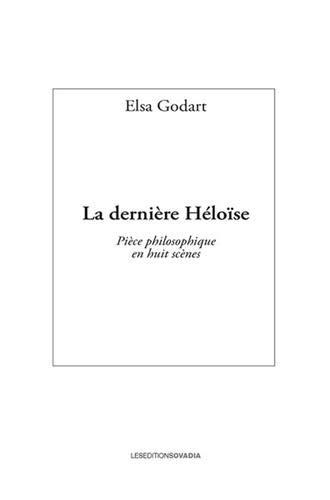 La dernière Héloïse : Pièce philosophique en huit scènes