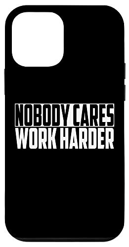 iPhone 12 mini Nobody Cares Work Harder Motivational Quote Case