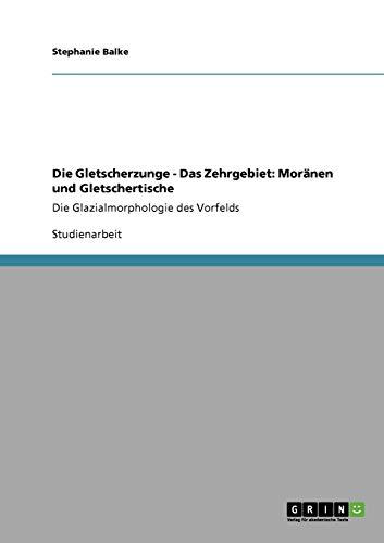 Die Gletscherzunge - Das Zehrgebiet: Moränen und Gletschertische: Die Glazialmorphologie des Vorfelds