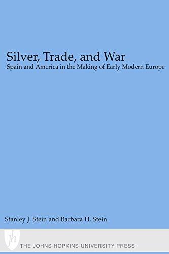 Silver, Trade, and War: Spain and America in the Making of Early Modern Europe (English Edition)