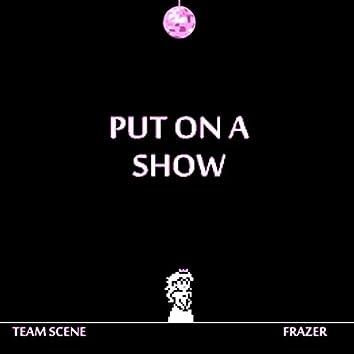Put on a Show (feat. Frazer)