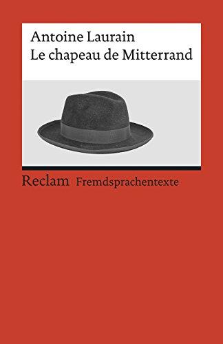Le chapeau de Mitterrand: Roman. Französischer Text mit deutschen Worterklärungen. B2 (GER) (Reclams Universal-Bibliothek)