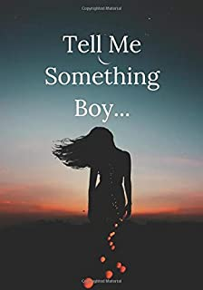Tell Me Something Boy...: A Reflective Writing Journal for your Lyrical Soul