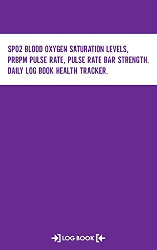 SpO2 Blood Oxygen Saturation Levels, PRbpm Pulse Rate, Pulse Rate Bar Strength, Daily Log Book Health Tracker Log Book: Daily Record Keeper, 120 Pages, 5