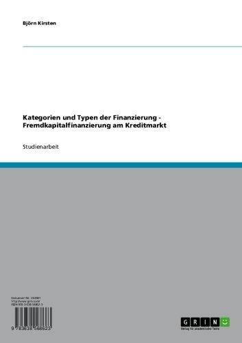 Kategorien und Typen der Finanzierung - Fremdkapitalfinanzierung am Kreditmarkt (German Edition)