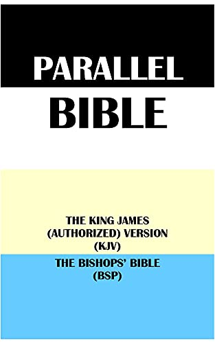 PARALLEL BIBLE: THE KING JAMES (AUTHORIZED) VERSION (KJV) & THE BISHOPS' BIBLE (BSP) (English Edition)