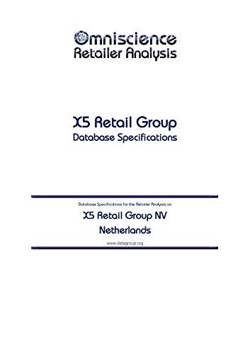 X5 Retail Group NV - Netherlands: Retailer Analysis Database Specifications (Omniscience Retailer Analysis - Netherlands Book 104656) (English Edition)