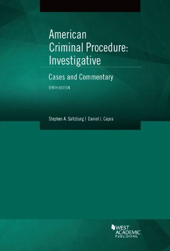 American Criminal Procedure: Investigative: Cases and Commentary (American Casebook Series)