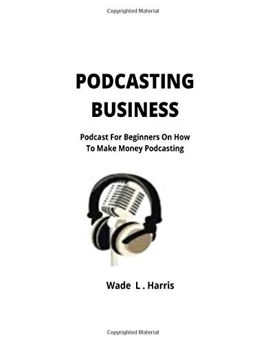 Podcasting Business: Podcast for Beginners on How to Make Mo